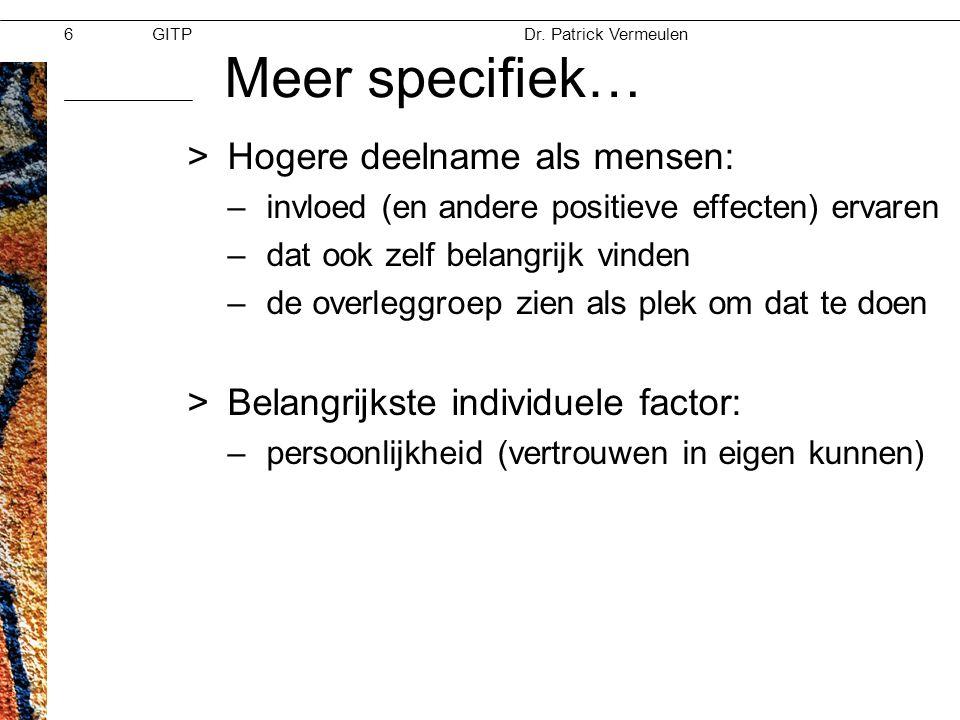 GITPMoed & Vertrouwen Dr. Patrick Vermeulen 28-11-2012 Meer specifiek… >Hogere deelname als mensen: –invloed (en andere positieve effecten) ervaren –d