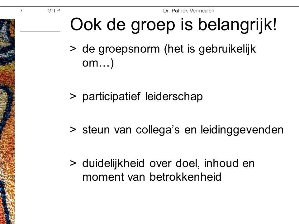 GITPMoed & Vertrouwen Dr. Patrick Vermeulen 28-11-2012 Ook de groep is belangrijk! >de groepsnorm (het is gebruikelijk om…) >participatief leiderschap