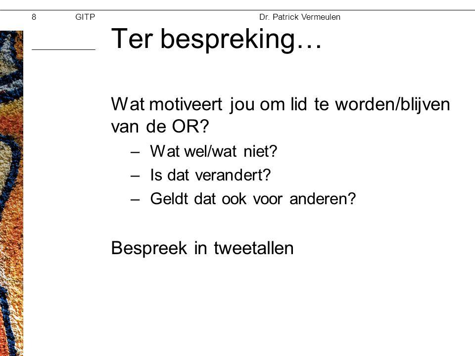 GITPMoed & Vertrouwen Dr. Patrick Vermeulen 28-11-2012 Ter bespreking… Wat motiveert jou om lid te worden/blijven van de OR? –Wat wel/wat niet? –Is da