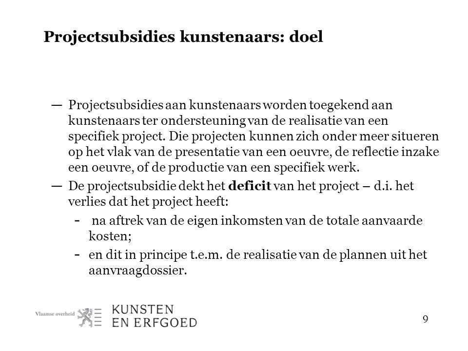 9 Projectsubsidies kunstenaars: doel — Projectsubsidies aan kunstenaars worden toegekend aan kunstenaars ter ondersteuning van de realisatie van een specifiek project.