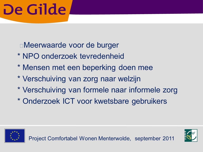 """Project Comfortabel Wonen Menterwolde, september 2011 """" Succesfactoren: * Samenwerking tussen partners * Korte lijnen * Innovatief, living lab Hanzehogeschool/RuG * Ontschotting wwz"""