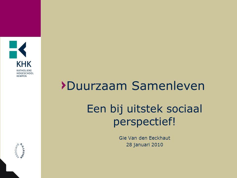 Duurzaam Samenleven Een bij uitstek sociaal perspectief! Gie Van den Eeckhaut 28 januari 2010
