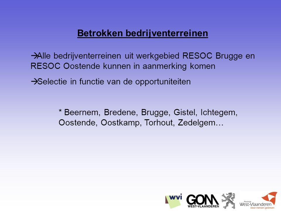  Alle bedrijventerreinen uit werkgebied RESOC Brugge en RESOC Oostende kunnen in aanmerking komen  Selectie in functie van de opportuniteiten * Beernem, Bredene, Brugge, Gistel, Ichtegem, Oostende, Oostkamp, Torhout, Zedelgem…