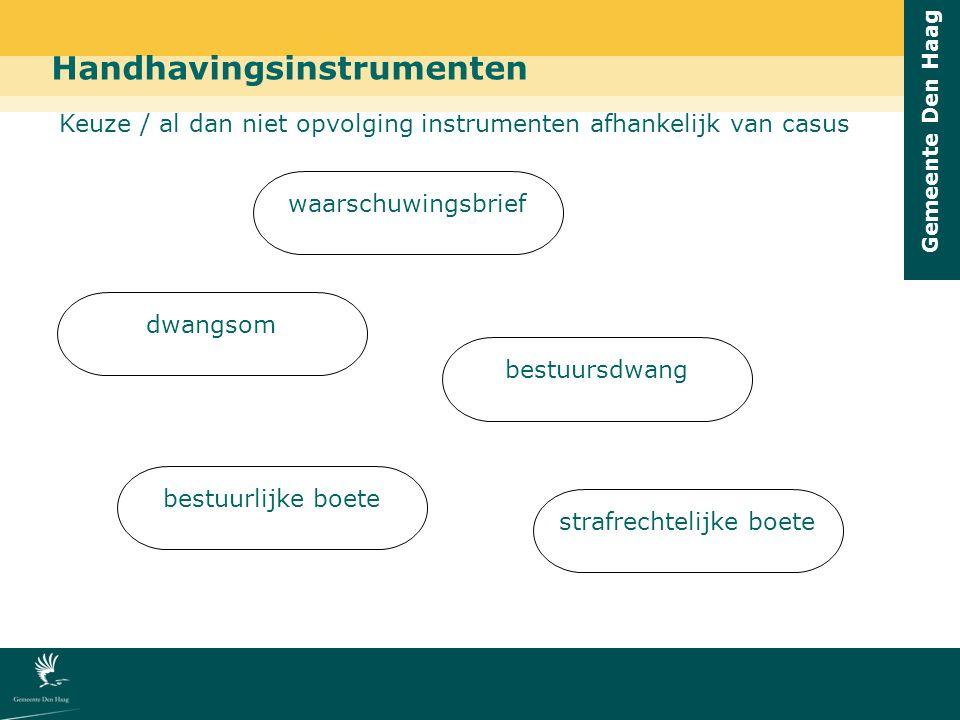 Gemeente Den Haag Handhavingsinstrumenten waarschuwingsbrief bestuursdwang dwangsom strafrechtelijke boete bestuurlijke boete Keuze / al dan niet opvolging instrumenten afhankelijk van casus