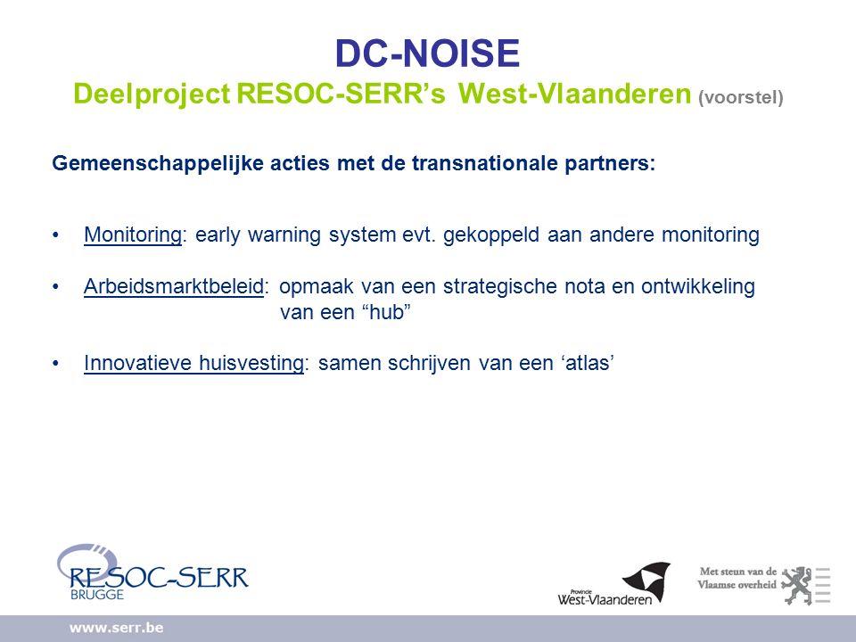 DC-NOISE Deelproject RESOC-SERR's West-Vlaanderen (voorstel) Gemeenschappelijke acties met de transnationale partners: Monitoring: early warning system evt.