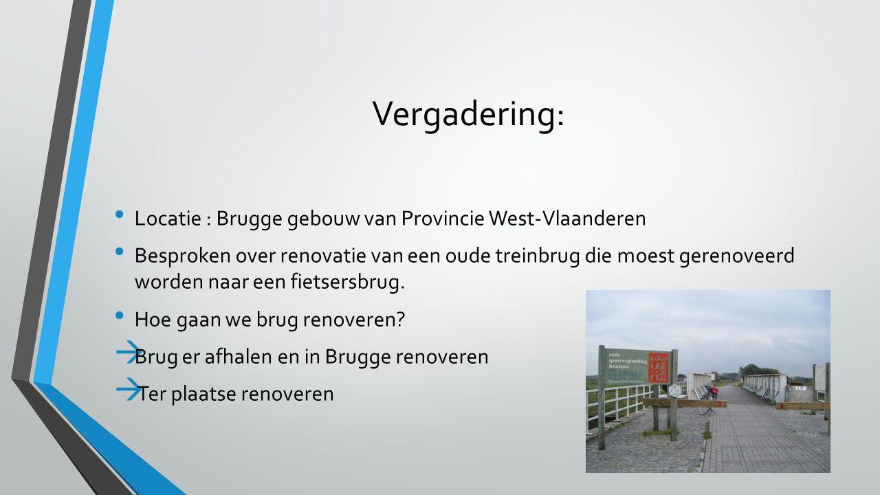 Vergadering: Locatie : Brugge gebouw van Provincie West-Vlaanderen Besproken over renovatie van een oude treinbrug die moest gerenoveerd worden naar een fietsersbrug.