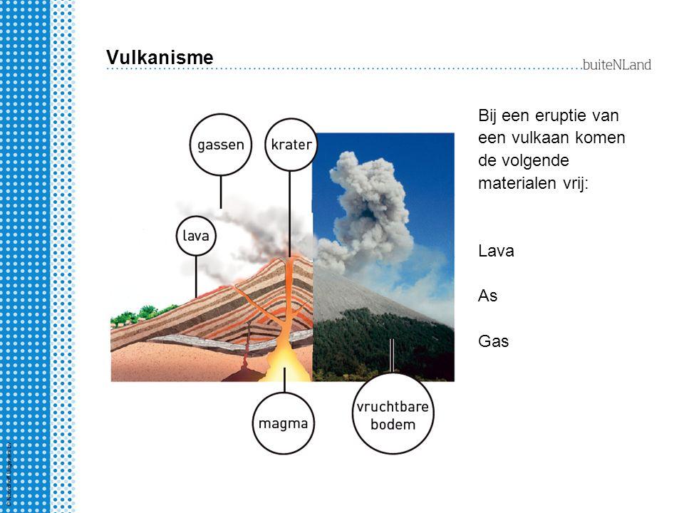 Vulkanisme Bij een eruptie van een vulkaan komen de volgende materialen vrij: Lava As Gas