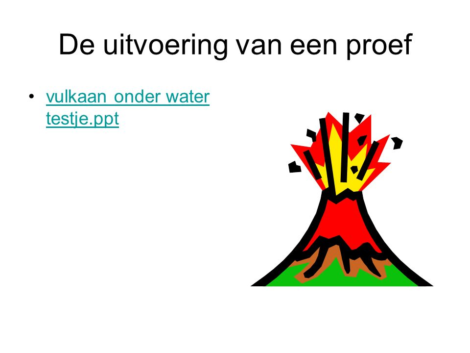 De uitvoering van een proef vulkaan onder water testje.pptvulkaan onder water testje.ppt