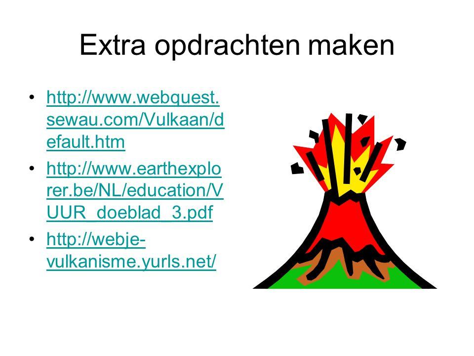 Extra opdrachten maken http://www.webquest.sewau.com/Vulkaan/d efault.htmhttp://www.webquest.