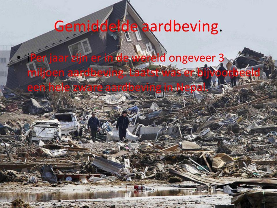 Gemiddelde aardbeving. iPer jaar zijn er in de wereld ongeveer 3 miljoen aardbeving. Laatst was er bijvoorbeeld een hele zware aardbeving in Nepal.