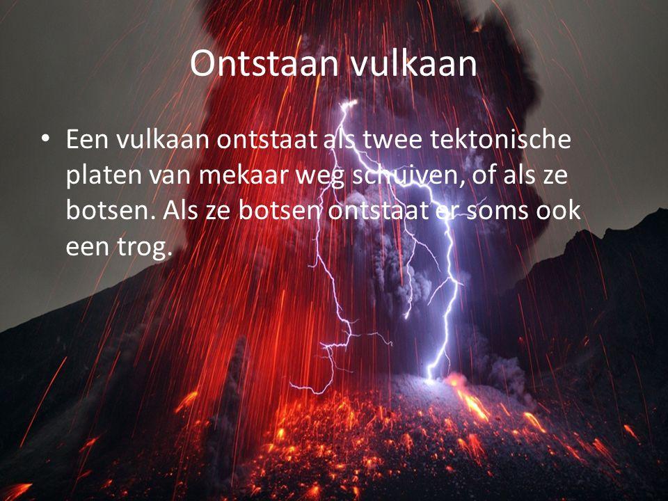 Ontstaan vulkaan Een vulkaan ontstaat als twee tektonische platen van mekaar weg schuiven, of als ze botsen. Als ze botsen ontstaat er soms ook een tr