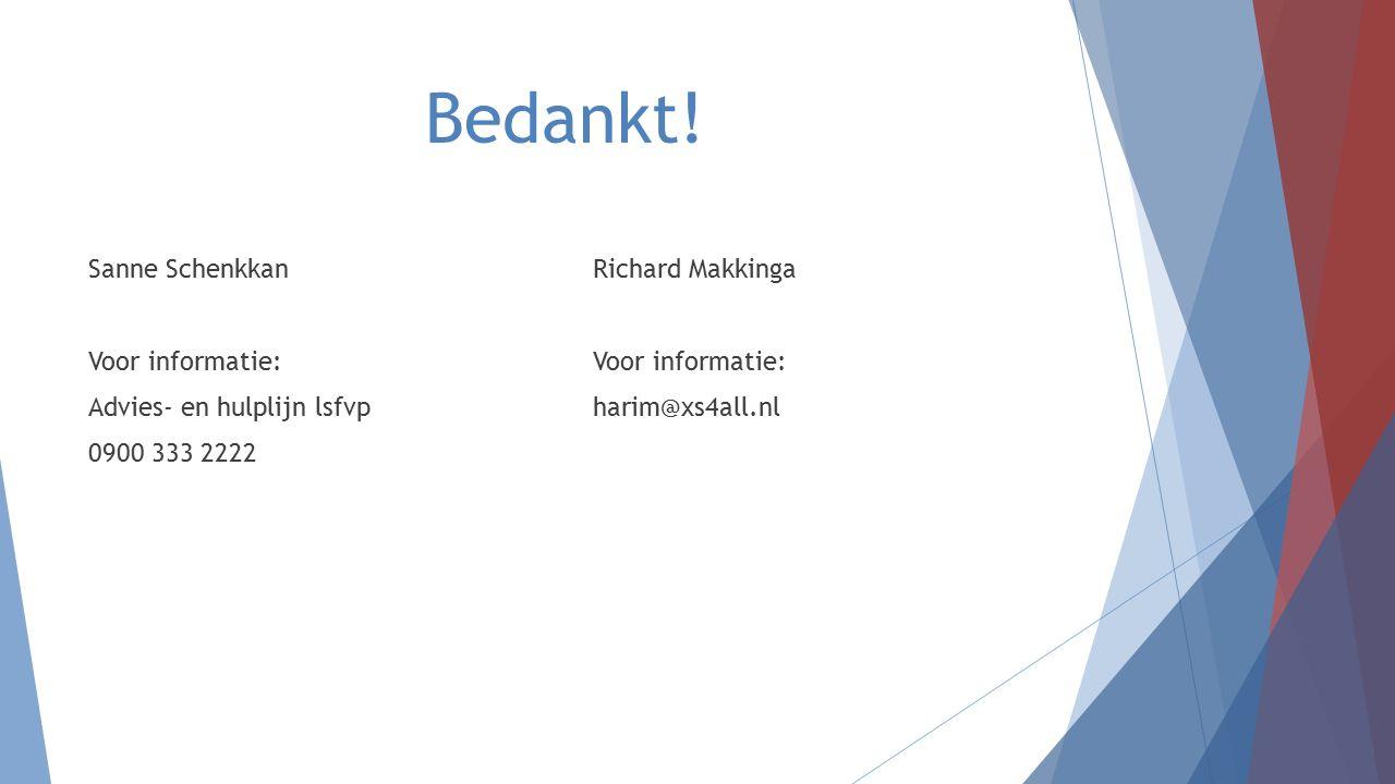 Bedankt! Sanne Schenkkan Voor informatie: Advies- en hulplijn lsfvp 0900 333 2222 Richard Makkinga Voor informatie: harim@xs4all.nl