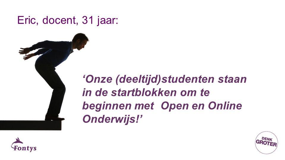 Eric, docent, 31 jaar: 'Onze (deeltijd)studenten staan in de startblokken om te beginnen met Open en Online Onderwijs!'