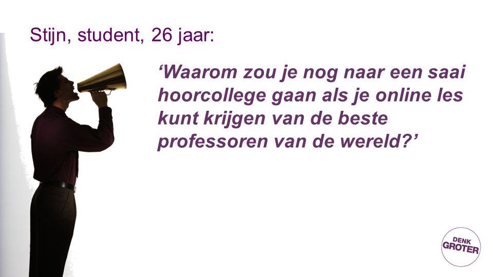 Stijn, student, 26 jaar: 'Waarom zou je nog naar een saai hoorcollege gaan als je online les kunt krijgen van de beste professoren van de wereld?'