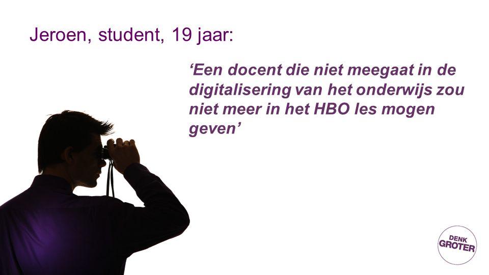 Jeroen, student, 19 jaar: 'Een docent die niet meegaat in de digitalisering van het onderwijs zou niet meer in het HBO les mogen geven'