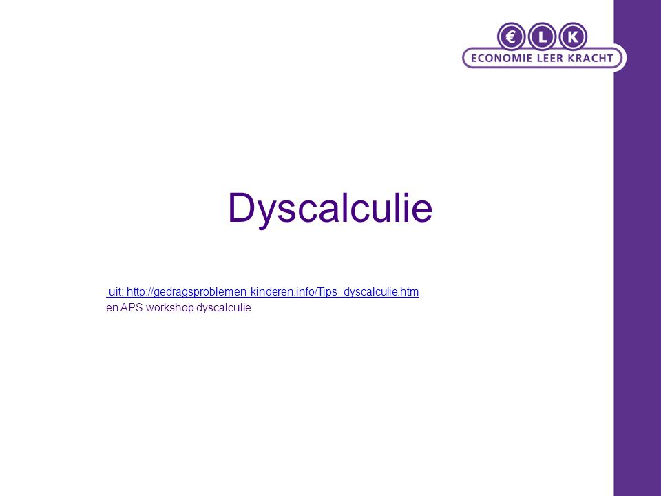 Dyscalculie uit: http://gedragsproblemen-kinderen.info/Tips_dyscalculie.htm en APS workshop dyscalculie
