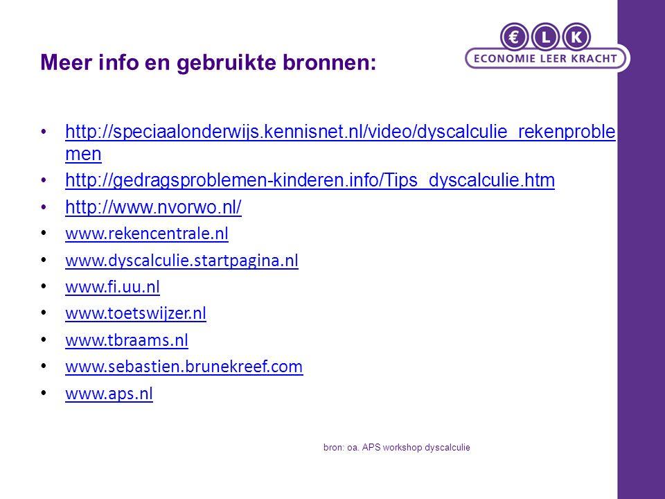 Meer info en gebruikte bronnen: http://speciaalonderwijs.kennisnet.nl/video/dyscalculie_rekenproble menhttp://speciaalonderwijs.kennisnet.nl/video/dyscalculie_rekenproble men http://gedragsproblemen-kinderen.info/Tips_dyscalculie.htmhttp://gedragsproblemen-kinderen.info/Tips_dyscalculie.htm http://www.nvorwo.nl/ www.rekencentrale.nl www.dyscalculie.startpagina.nl www.fi.uu.nl www.toetswijzer.nl www.tbraams.nl www.sebastien.brunekreef.com www.aps.nl bron: oa.