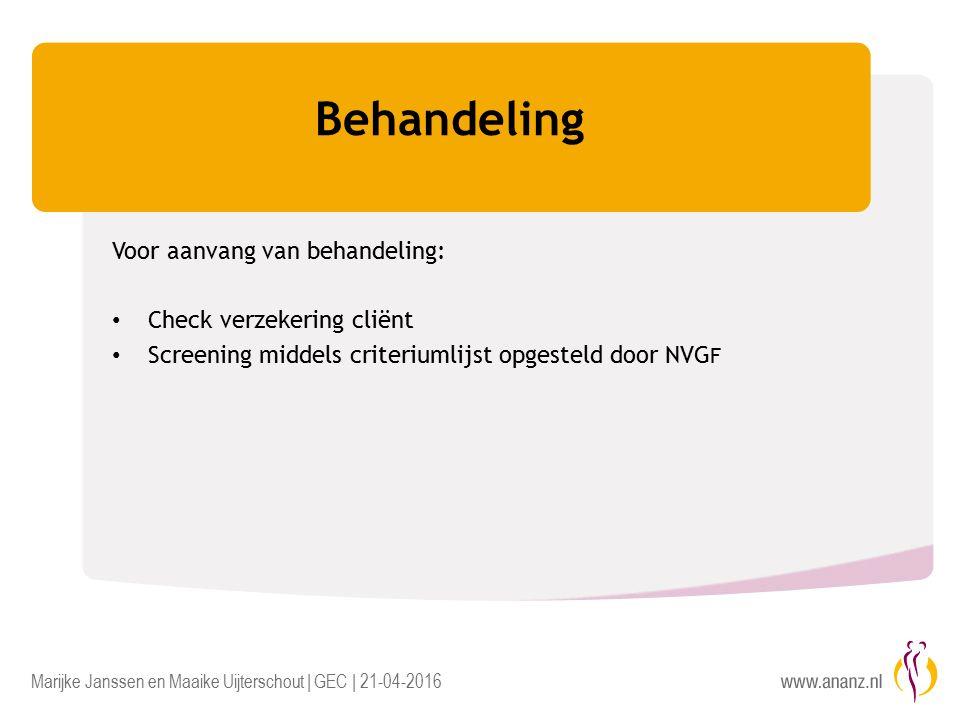 Marijke Janssen en Maaike Uijterschout | GEC | 21-04-2016 Behandeling Voor aanvang van behandeling: Check verzekering cliënt Screening middels criteriumlijst opgesteld door NVG F