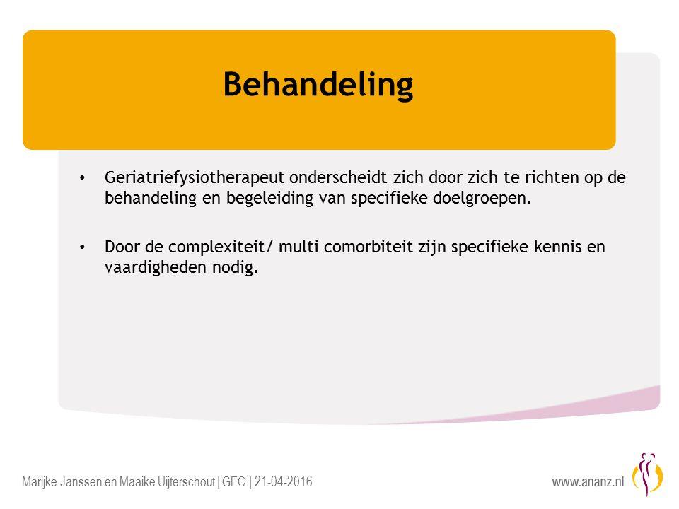 Marijke Janssen en Maaike Uijterschout | GEC | 21-04-2016 Behandeling Geriatriefysiotherapeut onderscheidt zich door zich te richten op de behandeling en begeleiding van specifieke doelgroepen.