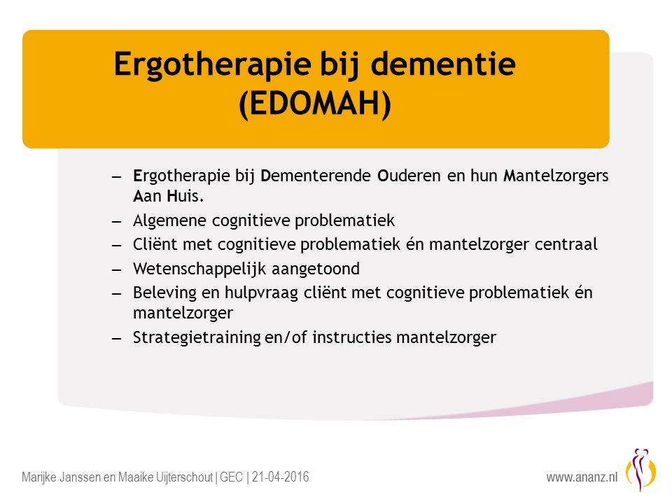 Marijke Janssen en Maaike Uijterschout | GEC | 21-04-2016 Ergotherapie bij dementie (EDOMAH) – Ergotherapie bij Dementerende Ouderen en hun Mantelzorgers Aan Huis.