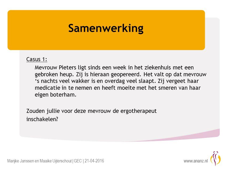 Marijke Janssen en Maaike Uijterschout | GEC | 21-04-2016 Samenwerking Casus 1: Mevrouw Pieters ligt sinds een week in het ziekenhuis met een gebroken heup.