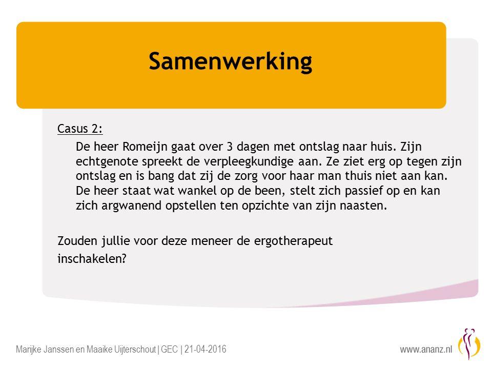 Marijke Janssen en Maaike Uijterschout | GEC | 21-04-2016 Samenwerking Casus 2: De heer Romeijn gaat over 3 dagen met ontslag naar huis.