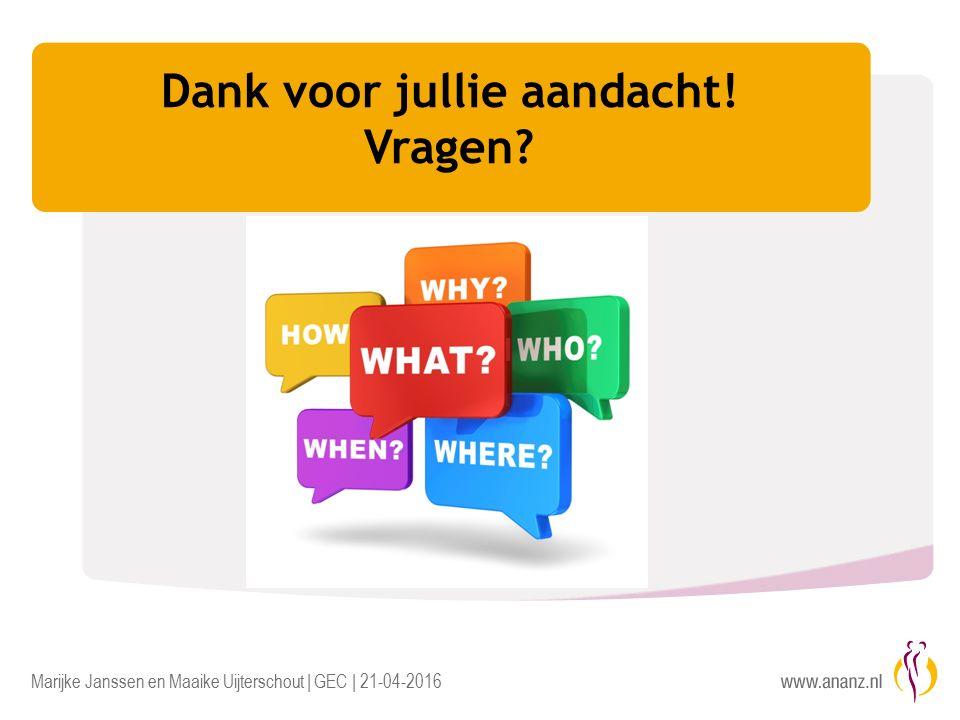 Marijke Janssen en Maaike Uijterschout | GEC | 21-04-2016 Dank voor jullie aandacht! Vragen
