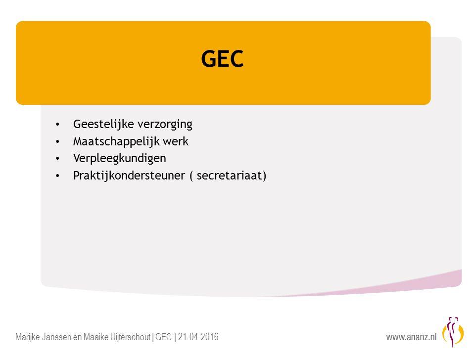 Marijke Janssen en Maaike Uijterschout | GEC | 21-04-2016 GEC Geestelijke verzorging Maatschappelijk werk Verpleegkundigen Praktijkondersteuner ( secretariaat)