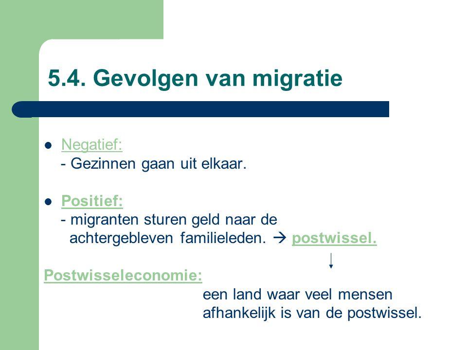5.4. Gevolgen van migratie Negatief: - Gezinnen gaan uit elkaar.