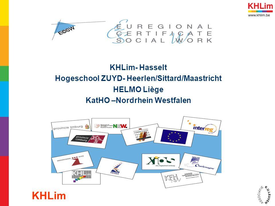 KHLim- Hasselt Hogeschool ZUYD- Heerlen/Sittard/Maastricht HELMO Liège KatHO –Nordrhein Westfalen KHLim