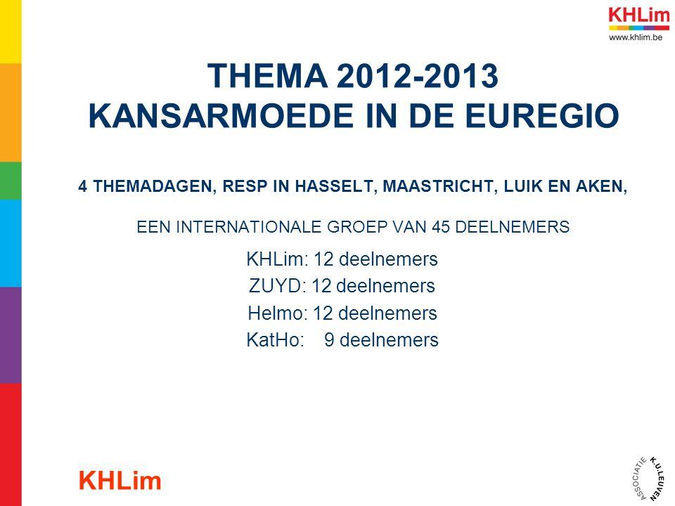 THEMA 2012-2013 KANSARMOEDE IN DE EUREGIO 4 THEMADAGEN, RESP IN HASSELT, MAASTRICHT, LUIK EN AKEN, EEN INTERNATIONALE GROEP VAN 45 DEELNEMERS KHLim: 12 deelnemers ZUYD: 12 deelnemers Helmo: 12 deelnemers KatHo: 9 deelnemers KHLim