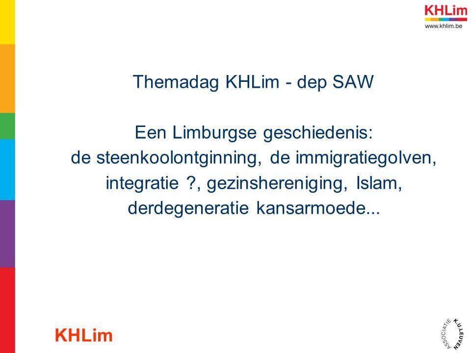 Themadag KHLim - dep SAW Een Limburgse geschiedenis: de steenkoolontginning, de immigratiegolven, integratie , gezinshereniging, Islam, derdegeneratie kansarmoede...
