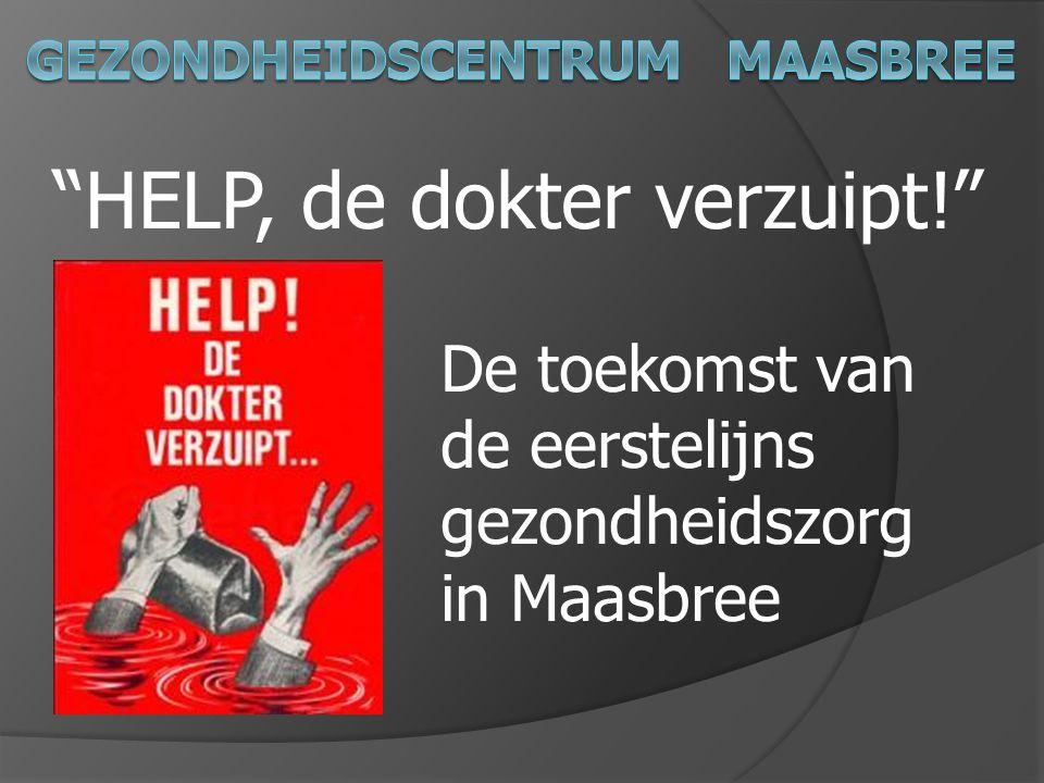 """""""HELP, de dokter verzuipt!"""" De toekomst van de eerstelijns gezondheidszorg in Maasbree"""