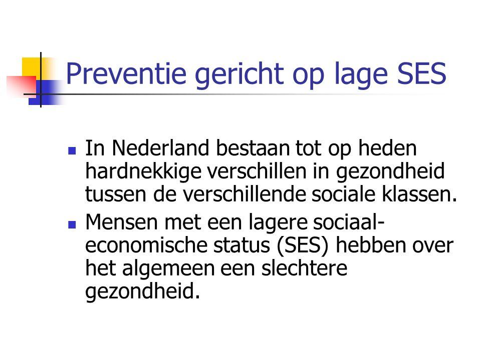 Preventie gericht op lage SES In Nederland bestaan tot op heden hardnekkige verschillen in gezondheid tussen de verschillende sociale klassen. Mensen
