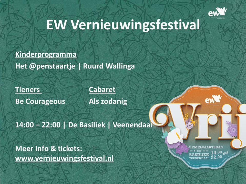 Kinderprogramma Het @penstaartje | Ruurd Wallinga Tieners Cabaret Be CourageousAls zodanig 14:00 – 22:00 | De Basiliek | Veenendaal Meer info & tickets: www.vernieuwingsfestival.nl EW Vernieuwingsfestival