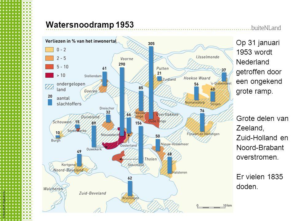 Watersnoodramp 1953 Op 31 januari 1953 wordt Nederland getroffen door een ongekend grote ramp. Grote delen van Zeeland, Zuid-Holland en Noord-Brabant