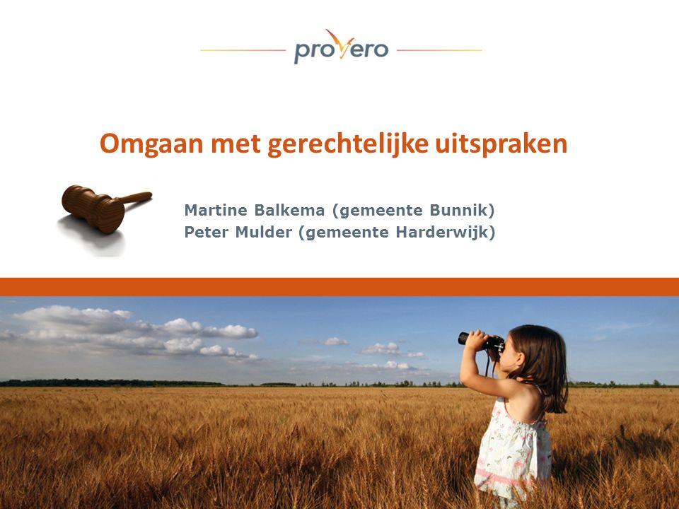 Omgaan met gerechtelijke uitspraken Martine Balkema (gemeente Bunnik) Peter Mulder (gemeente Harderwijk)