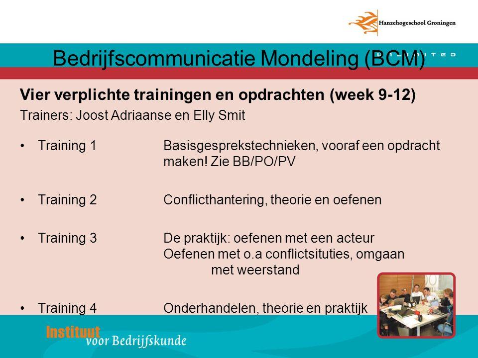 Bedrijfscommunicatie Mondeling (BCM) Vier verplichte trainingen en opdrachten (week 9-12) Trainers: Joost Adriaanse en Elly Smit Training 1Basisgesprekstechnieken, vooraf een opdracht maken.