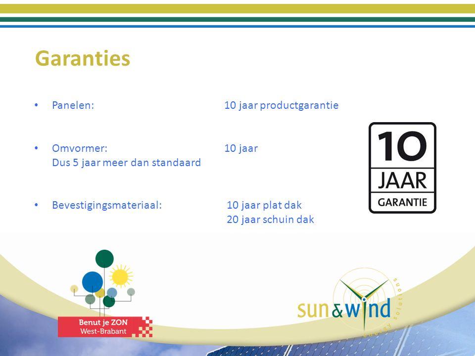 Garanties Panelen: 10 jaar productgarantie Omvormer:10 jaar Dus 5 jaar meer dan standaard Bevestigingsmateriaal: 10 jaar plat dak 20 jaar schuin dak
