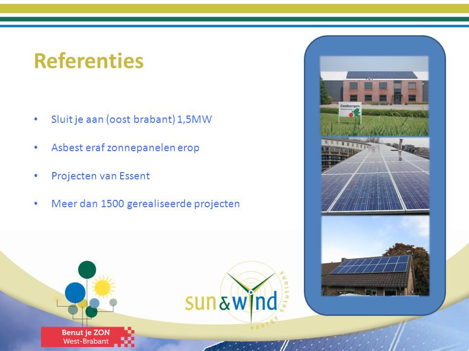 Referenties Sluit je aan (oost brabant) 1,5MW Asbest eraf zonnepanelen erop Projecten van Essent Meer dan 1500 gerealiseerde projecten