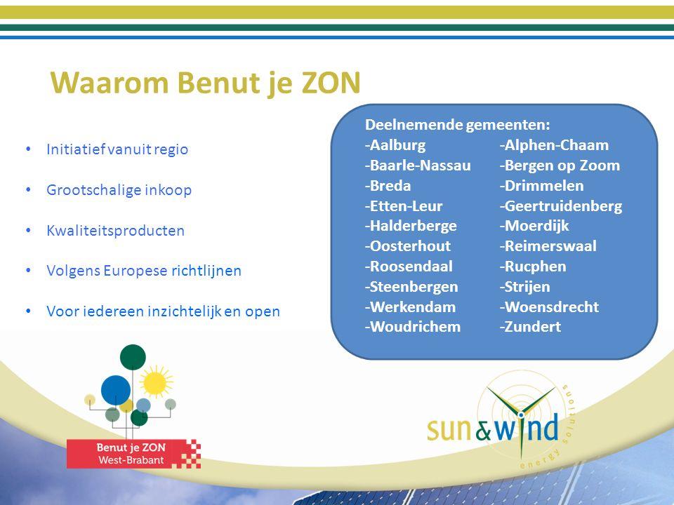 Waarom Benut je ZON Initiatief vanuit regio Grootschalige inkoop Kwaliteitsproducten Volgens Europese richtlijnen Voor iedereen inzichtelijk en open Deelnemende gemeenten: -Aalburg -Alphen-Chaam -Baarle-Nassau-Bergen op Zoom -Breda-Drimmelen -Etten-Leur-Geertruidenberg -Halderberge-Moerdijk -Oosterhout-Reimerswaal -Roosendaal-Rucphen -Steenbergen-Strijen -Werkendam-Woensdrecht -Woudrichem-Zundert