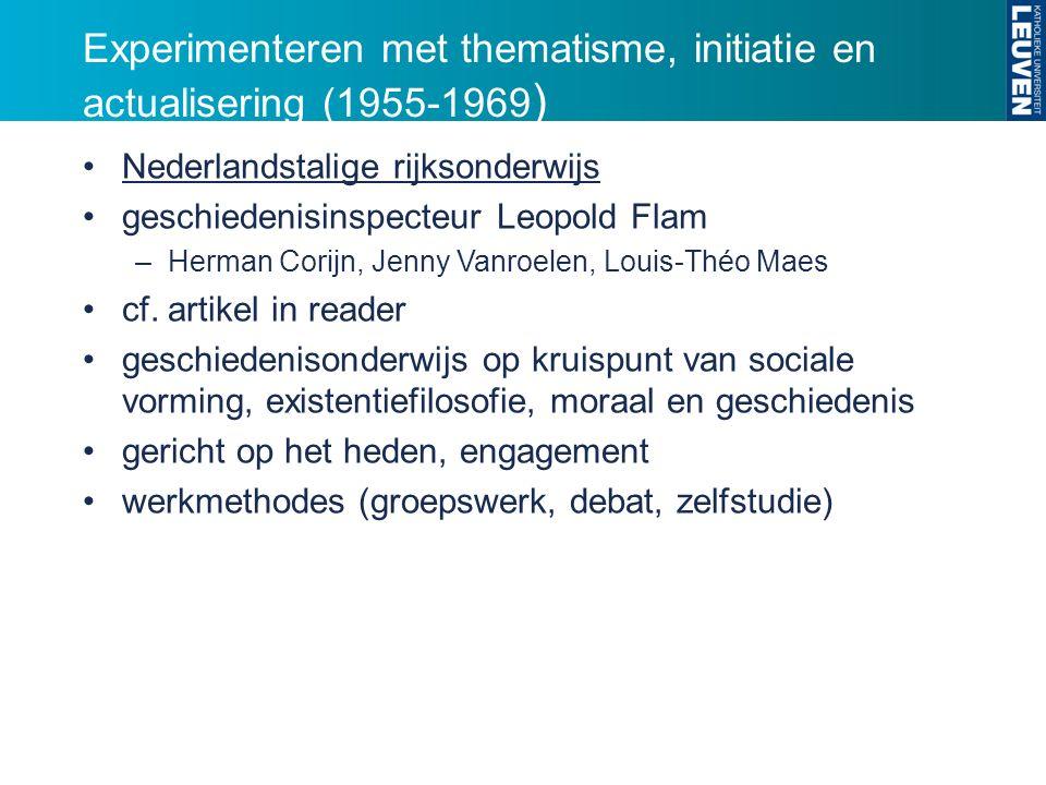 Experimenteren met thematisme, initiatie en actualisering (1955-1969 ) Nederlandstalige rijksonderwijs geschiedenisinspecteur Leopold Flam –Herman Corijn, Jenny Vanroelen, Louis-Théo Maes cf.