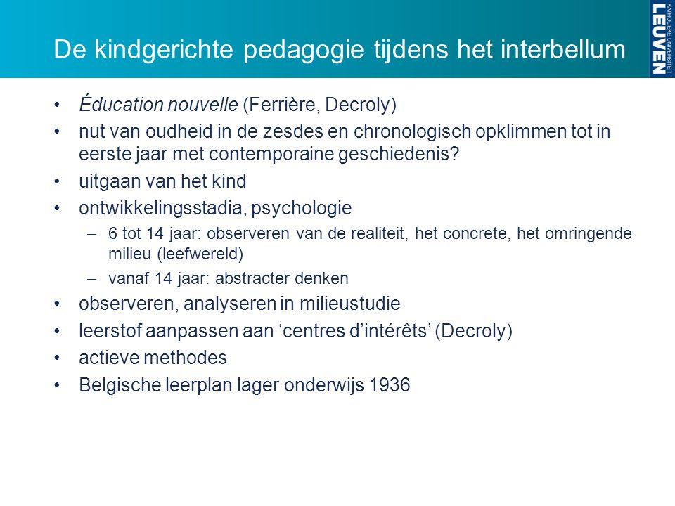 De kindgerichte pedagogie tijdens het interbellum Éducation nouvelle (Ferrière, Decroly) nut van oudheid in de zesdes en chronologisch opklimmen tot in eerste jaar met contemporaine geschiedenis.