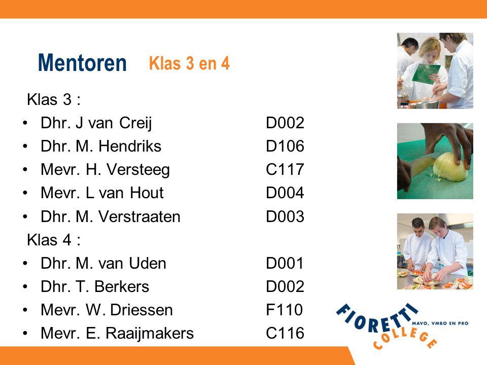 Mentoren Klas 3 : Dhr. J van CreijD002 Dhr. M. HendriksD106 Mevr.