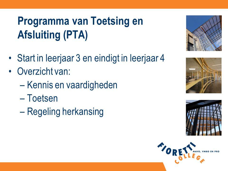 Programma van Toetsing en Afsluiting (PTA) Start in leerjaar 3 en eindigt in leerjaar 4 Overzicht van: –Kennis en vaardigheden –Toetsen –Regeling herkansing