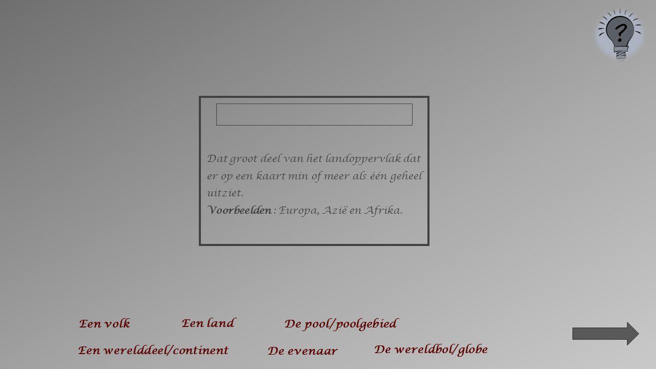 Een deeltje van het landoppervlak dat binnen bepaalde grenzen dezelfde wetten heeft. Voorbeelden : België, Peru, India en Nigeria. Een volk De evenaar