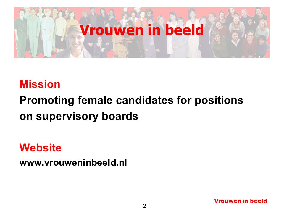 2 Mission Promoting female candidates for positions on supervisory boards Website www.vrouweninbeeld.nl