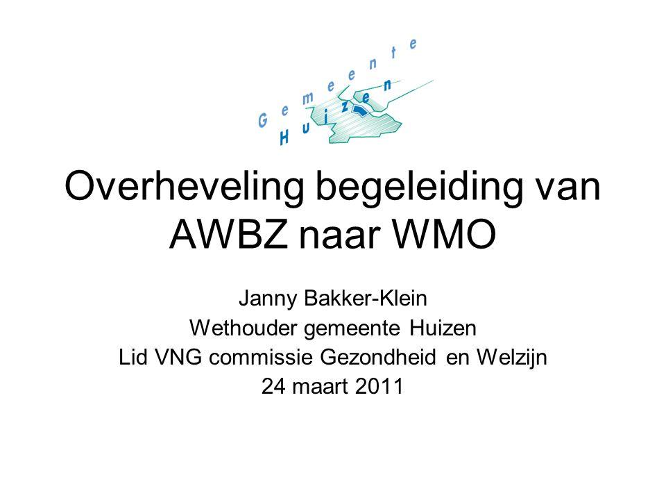 Overheveling begeleiding van AWBZ naar WMO Janny Bakker-Klein Wethouder gemeente Huizen Lid VNG commissie Gezondheid en Welzijn 24 maart 2011