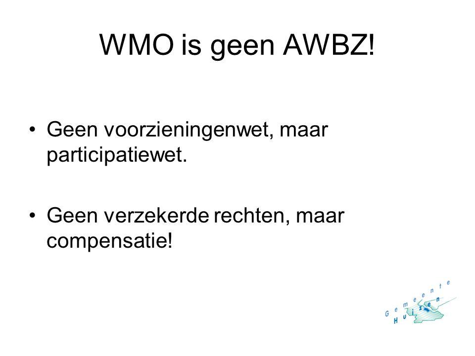 WMO is geen AWBZ! Geen voorzieningenwet, maar participatiewet. Geen verzekerde rechten, maar compensatie!