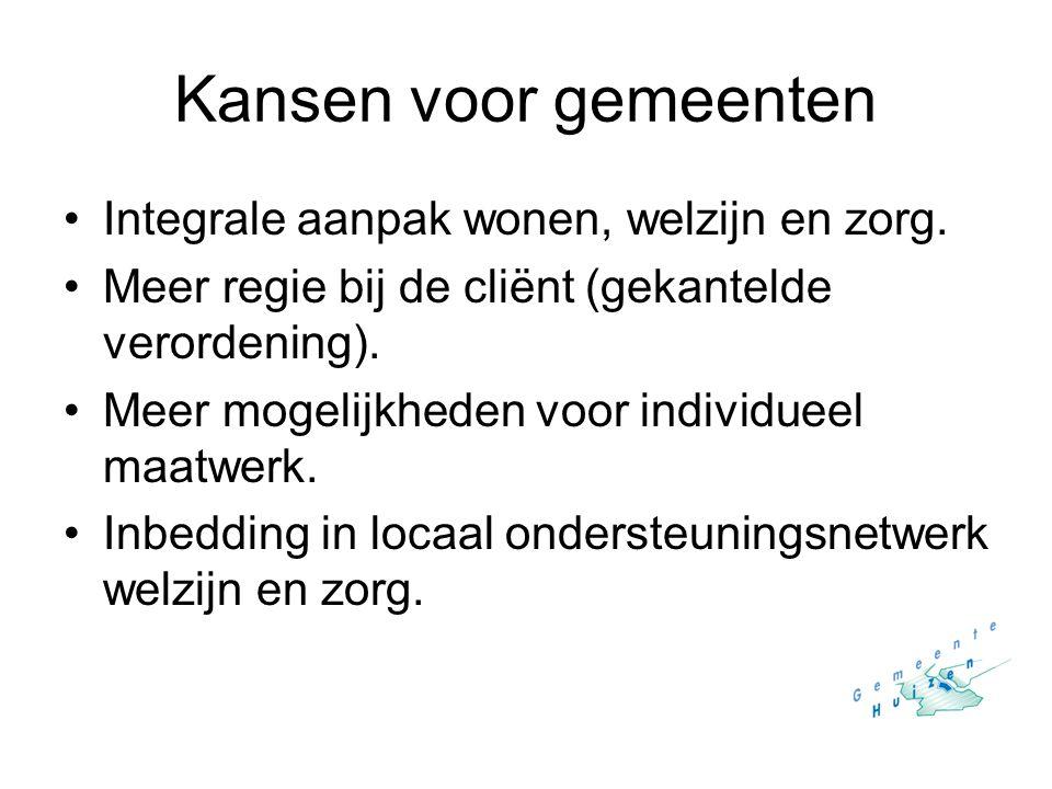 Kansen voor gemeenten Integrale aanpak wonen, welzijn en zorg. Meer regie bij de cliënt (gekantelde verordening). Meer mogelijkheden voor individueel